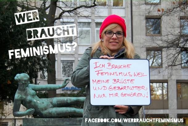 """""""Ich brauche Feminismus, weil meine Brüste und meine Gebärmutter nur mir gehören!"""""""