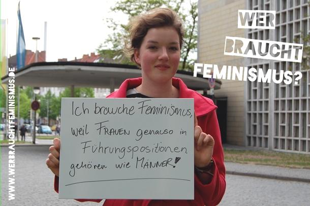 """""""Ich brauche Feminismus, weil Frauen genauso in Führungspositionen gehören wie Männer!"""""""