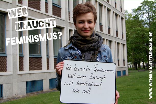 """""""Ich brauche Feminismus, weil meine Zukunft nicht fremdbestimmt sein soll"""""""