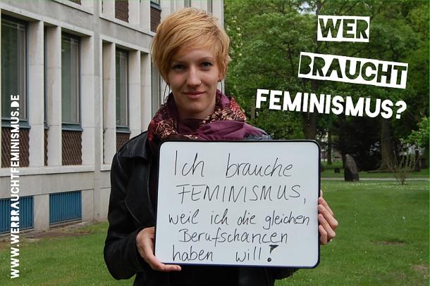 """""""Ich brauche Feminismus, weil ich die gleichen Berufschancen haben will!"""""""