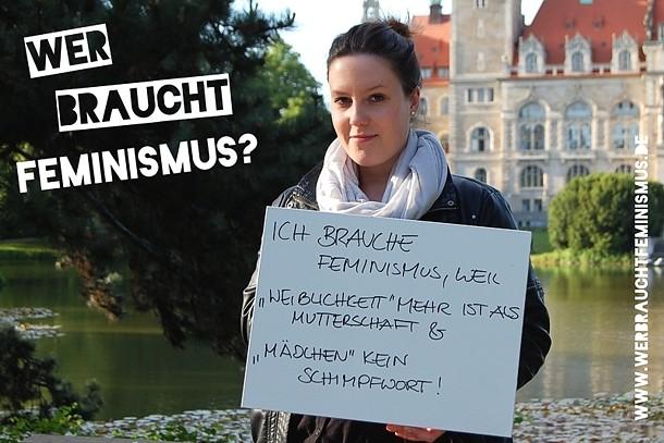 """""""Ich brauche Feminismus, weil 'Weiblichkeit' mehr ist als Mutterschaft & 'Mädchen' kein Schimpfwort!"""""""