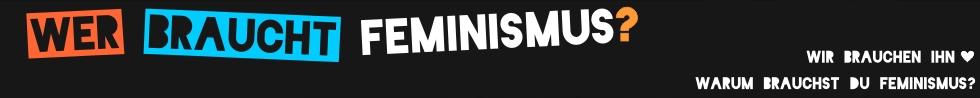 Wer braucht Feminismus? Kampagne, Ausstellung, Podcast, Workshops