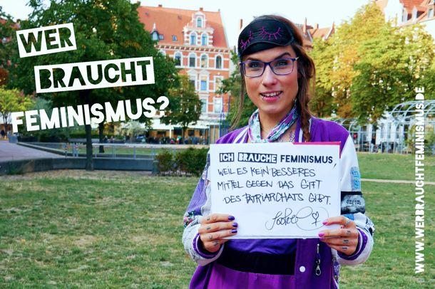 """""""Ich brauche Feminismus, weil es kein besseres Mittel gegen das Gift des Patriarchats gibt."""" (sookee)"""